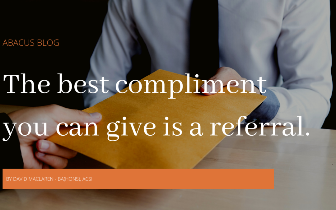 The best compliment you can give is a referral.